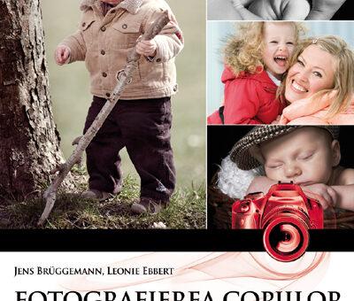 Fotografierea copiilor // Sfaturi si trucuri – Editura Casa, Oradea